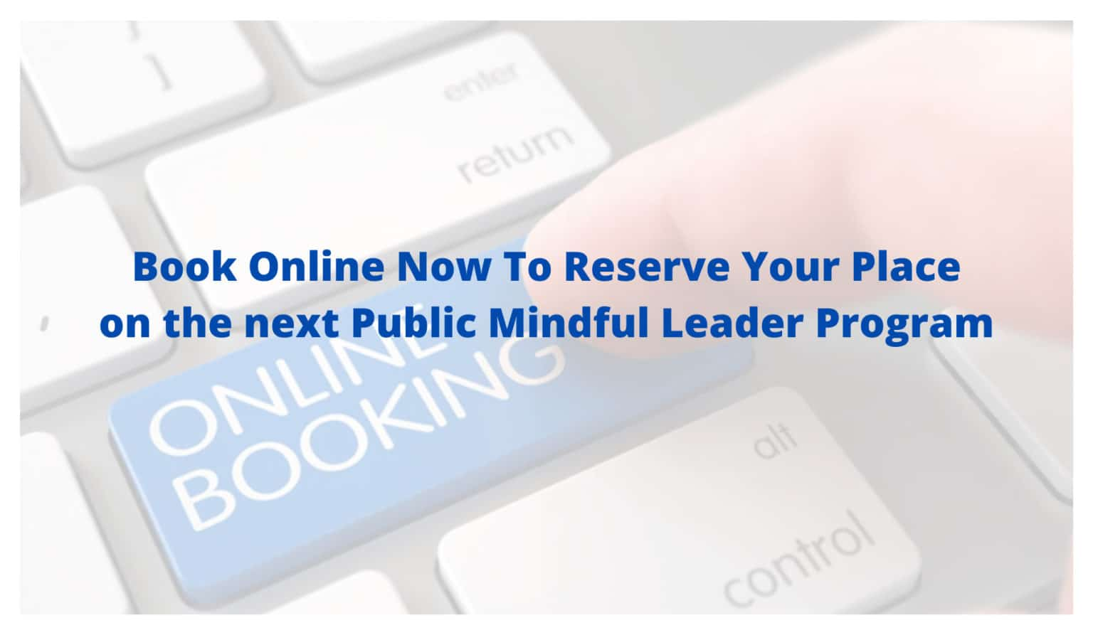 Book A Place On An Upcoming Mindful Leadership Public Program